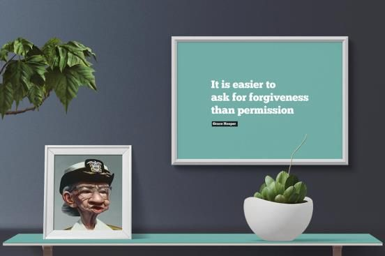 Image of a framed animation of an old woman and a photo of the words 'It is easier to ask for forgiveness than permission'